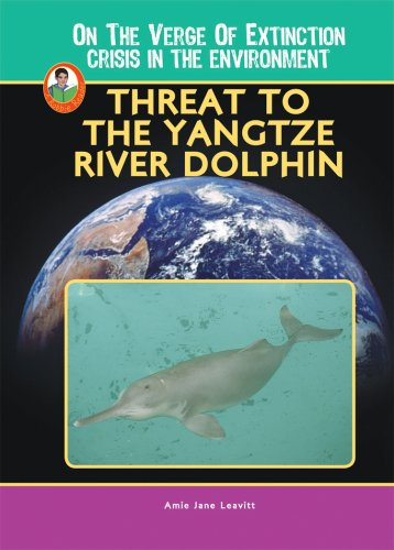 Threat to the Yangtze River Dolphin (Robbie Readers) (Robbie Readers) (On the Verge of Extinction: Crisis in the Environ