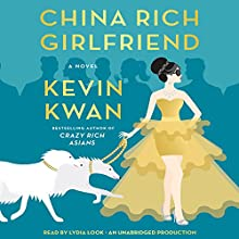 China Rich Girlfriend: A Novel Audiobook by Kevin Kwan Narrated by Lydia Look