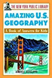 The New York Public Library Amazing U.S. Geography: A Book of Answers for Kids (The New York Public Library Books for Kids)