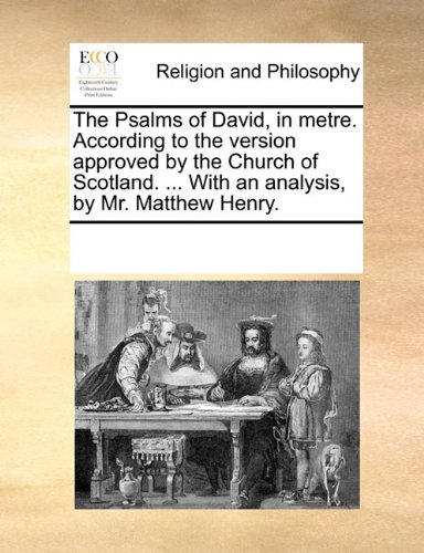 The Psalms of David, in metre. According to the version approved by the Church of Scotland. ... With an analysis, by Mr. Matthew Henry. pdf epub