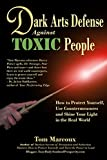 img - for Dark Arts Defense Against Toxic People: How to Protect Yourself, Use Countermeasures, and Shine Your Light in the Real World book / textbook / text book