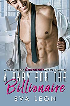 A Baby for the Billionaire: A Marriage of Convenience Mpreg Romance by [Leon, Eva]
