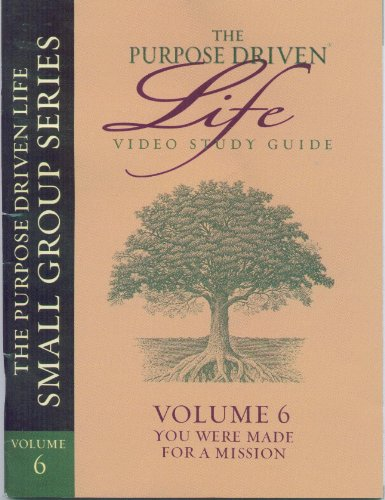 Volume 6~you Were Made for a Mission- The Purpose Driven Life Small Group Series~video Study Guide