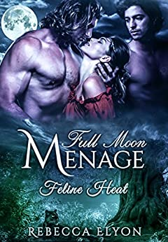 Full Moon Menage: Feline Heat by [Elyon, Rebecca]