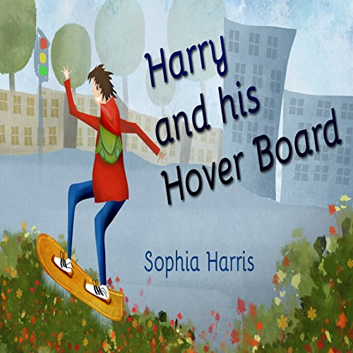 Harry and His Hover Board (A Fun Illustrated Children's Picture book)(Perfect for bedtime story for ages 2 - 8)