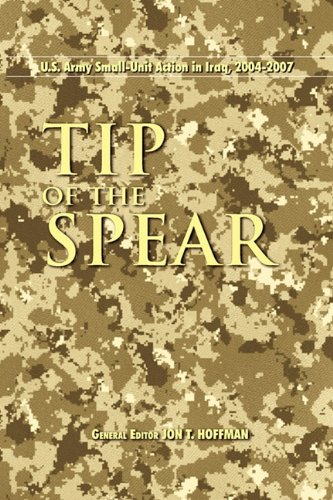 Tip of the Spear: U.S. Army Small Unit Action in Iraq, 2004-2007