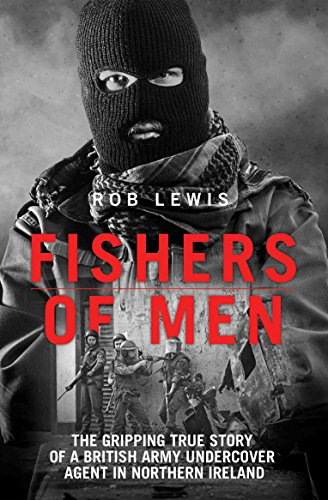 Fishers of Men - The Gripping True Story of a British Undercover Agent in Northern ()