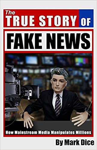 amazon the true story of fake news how mainstream media