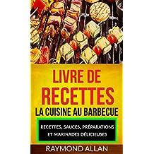 Livre de recettes: La cuisine au barbecue: recettes, sauces, préparations et marinades délicieuses (French Edition)