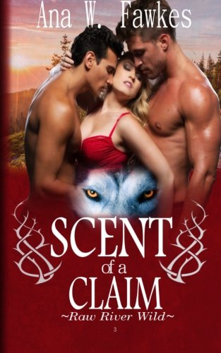 SCENT OF A CLAIM (Emily, Roman, Dalton Book Three) (Raw River Wild) PDF