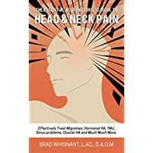 THE ESSENTIAL ACUPUNCTURIST GUIDE TO HEAD AND NECK PAIN: Effectively treat Migraines, cluster, tension and hormonal headaches and so much more!
