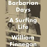 Barbarian Days: A Surfing Life | William Finnegan