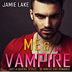 Me & My Vampire: Just a Quickie Series - 30-Minute Gay Romance, Book 35 | Jamie Lake