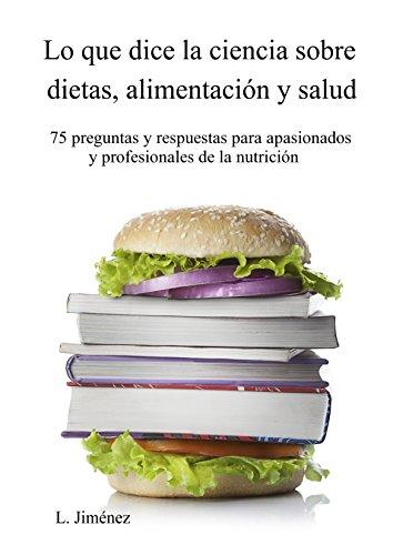 Lo que dice la ciencia sobre dietas, alimentación y salud (Spanish Edition) by