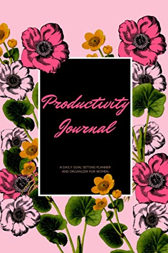 Productivity Journal A Daily Goal Setting Planner and Organizer for Women: roses Theme With Inspirational and Motivational Affirmation Quotes 5 minutes A Day Best for Holiday Gift Idea