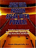 Speak with Passion, Speak with Power!, Pamela Gilbreath Kelly, 0979100100