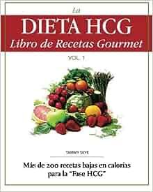 La Dieta HCG Libro de Recetas Gourmet: Mas de 200 recetas bajas en