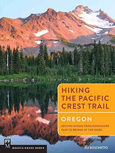 Hiking the Pacific Crest Trail: Oregon: Section Hiking from Donomore Pass to Bridge of the Gods ()