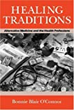 Healing Traditions: Alternative Medicine and the Health Professions (Studies in Health, Illness, and Caregiving)