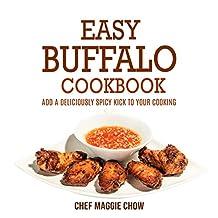 Easy Buffalo Cookbook: Add A Deliciously Spicy Kick to Your Cooking (Buffalo Cookbook, Buffalo Recipes, Spicy Cookbook, Spicy Recipes, Cajun Recipes, Cajun Cookbook Book 1)