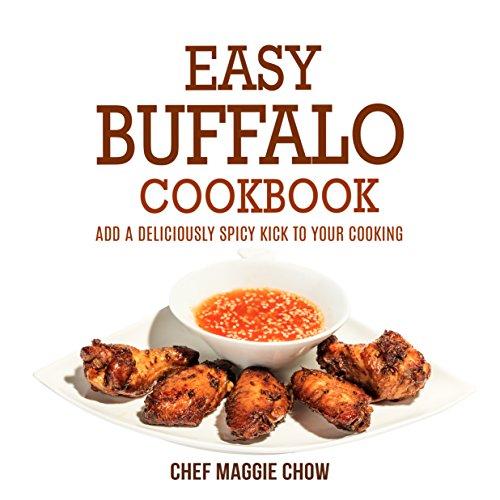 (Easy Buffalo Cookbook: Add A Deliciously Spicy Kick to Your Cooking (Buffalo Cookbook, Buffalo Recipes, Spicy Cookbook, Spicy Recipes, Cajun Recipes, Cajun Cookbook Book 1))