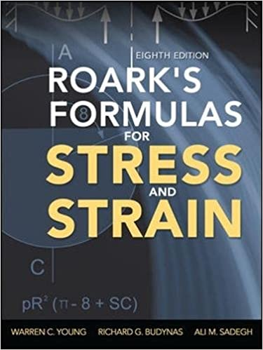 roark s formulas for stress and strain 8th edition young warren sadegh ali budynas richard