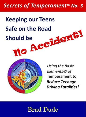 Keeping Our Teens Safe on the Road Should be No Accident!: Using the Basic Elements of Temperament to Reduce Teenage Fatalities! (Secrets of Temperament™ Book 3)