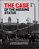 img - for The Case of the Missing Statue: A Historical and Literary Study of the Stalin Monument in Prague book / textbook / text book