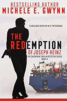 The Redemption of Joseph Heinz (The Checkpoint, Berlin Detective Series Book 3) by [Gwynn, Michele E.]