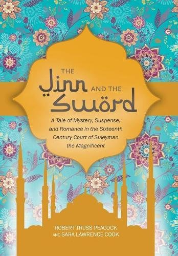 The Jinn and the Sword: A Tale of Mystery, Suspense, and Romance in the Sixteenth Century Court of Suleyman the (16th Century Swords)