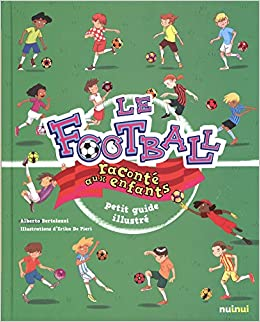 Le Football Raconte Aux Enfants Petit Guide Illustre