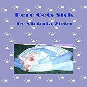 Kero Gets Sick: Kero's World, Book 3 | Victoria Zigler