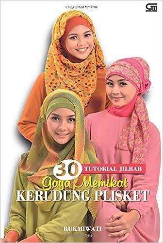 30 Tutorial Jilbab Gaya Memikat Kerudung Plisket (Indonesian Edition): Rukmiwati: 9786020312972: Amazon.com: Books