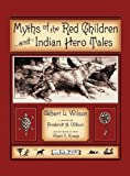 Myths of the Red Children and Indian Hero Tales, Gilbert L. Wilson, 0983110913
