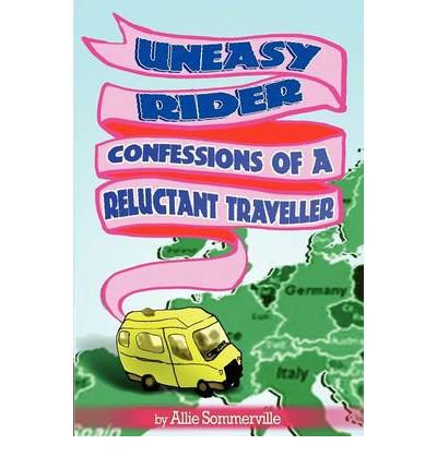 Download [ UNEASY RIDER: CONFESSIONS OF A RELUCTANT TRAVELLER [ UNEASY RIDER: CONFESSIONS OF A RELUCTANT TRAVELLER ] BY SOMMERVILLE, ALLIE ( AUTHOR )OCT-20-2009 PAPERBACK Paperback ] Sommerville, Allie ( AUTHOR ) Oct - 20 - 2009 [ Paperback ] ebook