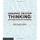 Graphic Design Thinking: Beyond Brainstorming (Renowned Designer Ellen Lupton Provides New Techniques for Creative Thinking A