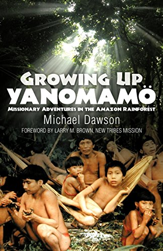 Book: Growing Up Yanomam'o - Missionary Adventures in the Amazon Rainforest by Mike Dawson