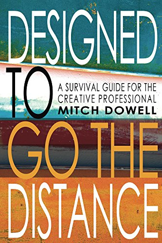 Designed To Go The Distance: A Survival Guide for The Creative Professional by [Dowell, Mitch]