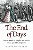 "Matthew Harper, ""The End of Days: African American Religion and Politics in the Age of Emancipation"" (UNC Press, 2016)"