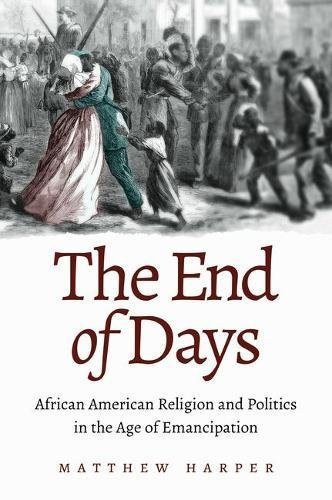 Search : The End of Days: African American Religion and Politics in the Age of Emancipation