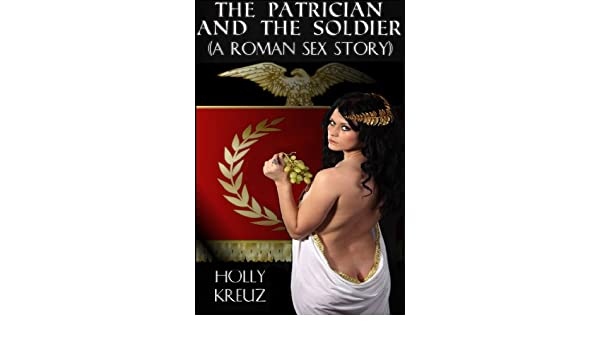 The Patrician and the Soldier (A Roman Sex Story) (The Dirty Romans Book 1)