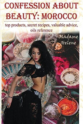 Confession about beauty: Morocco: top products, secret recipes, valuable advice, oils reference