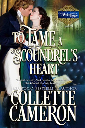 To Tame a Scoundrel's Heart: A Historical Regency Romance (A Waltz with a Rogue Book 4) by [Cameron, Collette]