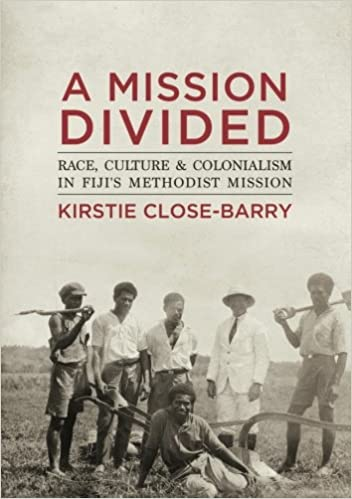 A Mission Divided: Race, Culture and Colonialism in Fiji's Methodist Mission (State, Society and Governance in Melanesia)