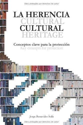 Descargar Libro La Herencia Cultural. Conceptos Claves Para La Proteccion.: Cultural Heritage. Key Concepts For Protection. Jorge Benavides Solis