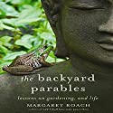 The Backyard Parables: Lessons on Gardening, and Life Audiobook by Margaret Roach Narrated by Margaret Roach