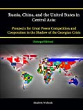 img - for Russia, China, and the United States in Central Asia: Prospects for Great Power Competition and Cooperation in the Shadow of the Georgian Crisis [Enlarged Edition] book / textbook / text book
