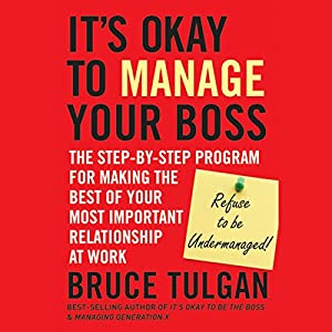It's Okay to Manage Your Boss: The Step-by-Step Program for Making the Best of Your Most Important Relationship at Work Audiobook