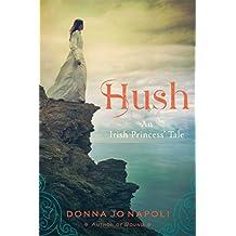 Hush: An Irish Princess' Tale by Professor of Linguistics Donna Jo Napoli (1-Feb-2015) Paperback