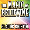 The Magic of Believing Audiobook by Claude Bristol Narrated by Mitch Horowitz
